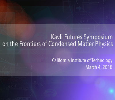 kavli futures symposium on condensed matter physics at caltech in march 2018