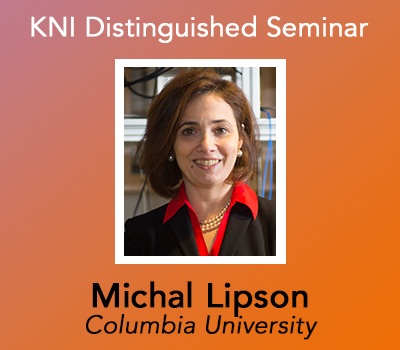 Michal Lipson, KNI Distinguished Seminar - May 28, 2019